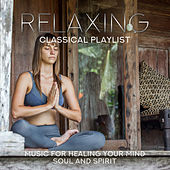 Relaxing Classical Playlist: Music for Healing Your Mind, Soul and Spirit de Various Artists