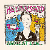 Abdication… For Your Love by Reigning Sound