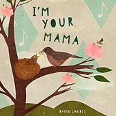 I'm Your Mama by Dawn Landes