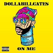 On Me by Dollabillgates