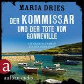 Der Kommissar und der Tote von Gonneville - Ein Kriminalroman aus der Normandie - Kommissar Philippe Lagarde, Band 5 (Ungekürzt) von Maria Dries
