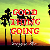 Good Thing Going Reggae Mix by Various Artists