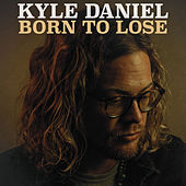 Born to Lose by Kyle Daniel