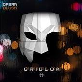 Opera / Blush by Gridlok