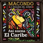Así Suena el Caribe de Macondo La Máquina Del Sonido