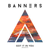 Got It In You (Acoustic) von Banners
