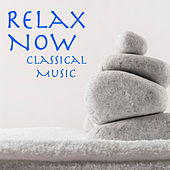 Relax Now Classical Music von Various Artists