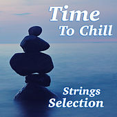 Time To Chill Strings Selection von Various Artists