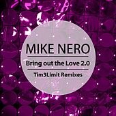 Bring out the Love 2.0 (Tim3Limit Remixes) de Mike Nero