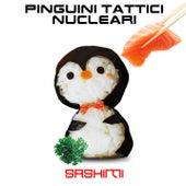 Sashimi di Pinguini Tattici Nucleari