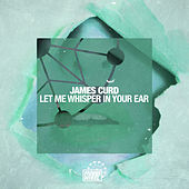 Let Me Whisper In Your Ear - Single by James Curd
