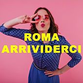 Roma Arrividerci by Various Artists