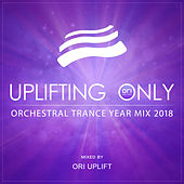 Uplifting Only: Orchestral Trance Year Mix 2018 (Mixed by Ori Uplift) - EP van Various Artists