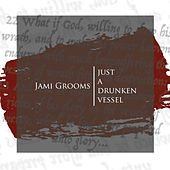 Just a Drunken Vessel by Jami Grooms