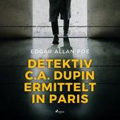 Detektiv C.A. Dupin ermittelt in Paris (Ungekürzt) von Edgar Allan Poe