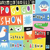 The Really Really Really Really Boring Album by Regurgitator's Pogogo Show