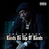 Bands On Top Of Bands by YFL Kelvin