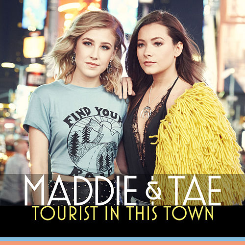 Tourist In This Town by Maddie & Tae
