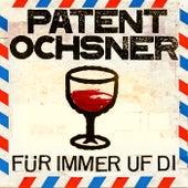 Für immer uf di by Patent Ochsner