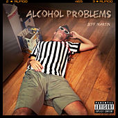 Alcohol Problems by Jeff Martin