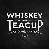 Whiskey in a Teacup by Dean Brody