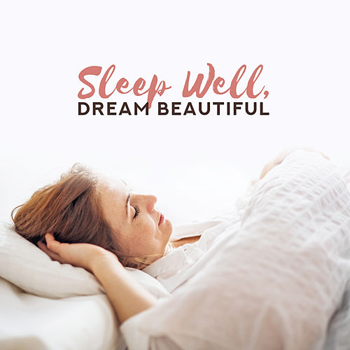 Sleep Well, Dream Beautiful – Soothing New Age Music Compilation for Perfect Sleep by Relaxation and Dreams Spa