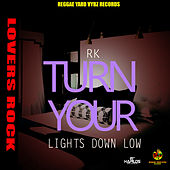 Turn Your Lights Down Low de RK