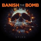 Banish the Bomb von Spire