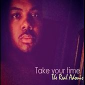 Take Your Time by The Real Adonis
