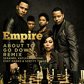About to Go Down Remix (feat. Serayah, Katlynn Simone, Chet Hanks & Scotty Tovar) von Empire Cast