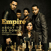 About to Go Down (feat. Serayah & Katlynn Simone) von Empire Cast