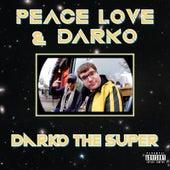Peace Love & Darko by Darko the Super