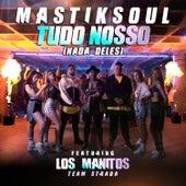 Tudo Nosso (Nada Deles) by Mastik Soul