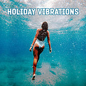 Holiday Vibrations – Peaceful Music, Lounge Chill, Summertime, Relax on the Beach, Good Energy von Ibiza Chill Out