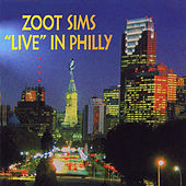 Live In Philly (Live / Philadelphia, PA / 1980) by Zoot Sims