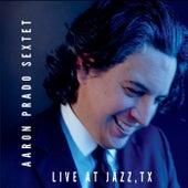 Live at Jazz, TX by Aaron Prado Sextet