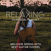 Relaxing Classical Playlist: Welcome Spring with Best Guitar Covers von Various Artists