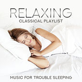 Relaxing Classical Playlist: Music for Trouble Sleeping von Various Artists