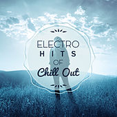 Electro Hits of Chill Out – The Best Chillout, Chill Out Lounge, Electronic Music, Selected Chill von Ibiza Chill Out