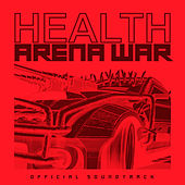 ARENA WAR HEALTH (Official Soundtrack) by HEALTH