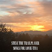 Songs for Lovie-tina by Steve the Trailplayer