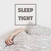 Sleep Tight – Mellow Ambient Music for Sleeping and Dreaming by Various Artists
