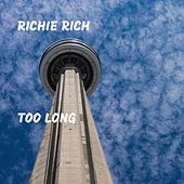 Too Long by Richie Rich