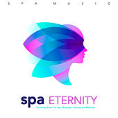 Spa Eternity: Soothing Music For Spa, Massage, Healing and Wellness von Massage Therapy Music