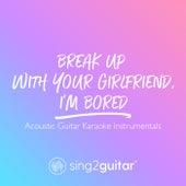 break up with your girlfriend, i'm bored (Acoustic Guitar Karaoke Instrumentals) de Sing2Guitar