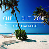 Chill Out Zone Classical Music von Various Artists
