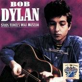 Studs Terkel's Wax Museum de Bob Dylan