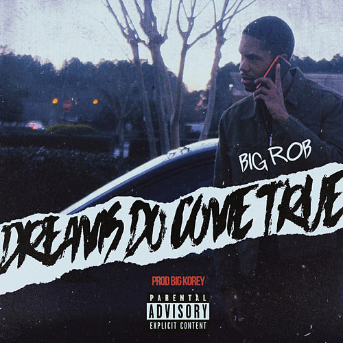 Dreams Do Come True by Big Rob