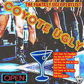 Coyote Ugly - The Fantasy Ugly Playlist von Various Artists