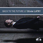 Bach to the future by Olivier Latry